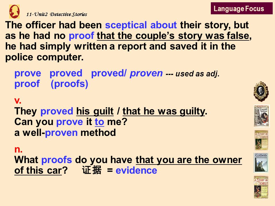 11-Unit2 Detective Stories The officer had been sceptical about their story, but as he had no proof that the couple's story was false, he had simply written a report and saved it in the police computer.