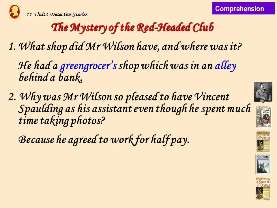 11-Unit2 Detective Stories The Mystery of the Red-Headed Club 1.What shop did Mr Wilson have, and where was it.