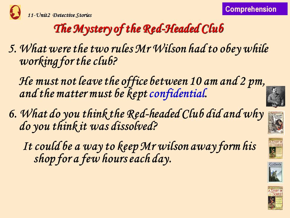 11-Unit2 Detective Stories The Mystery of the Red-Headed Club 5.What were the two rules Mr Wilson had to obey while working for the club.