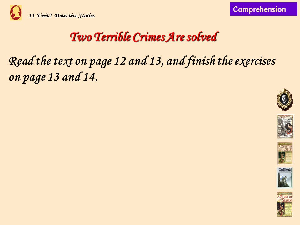 11-Unit2 Detective Stories Two Terrible Crimes Are solved Read the text on page 12 and 13, and finish the exercises on page 13 and 14.