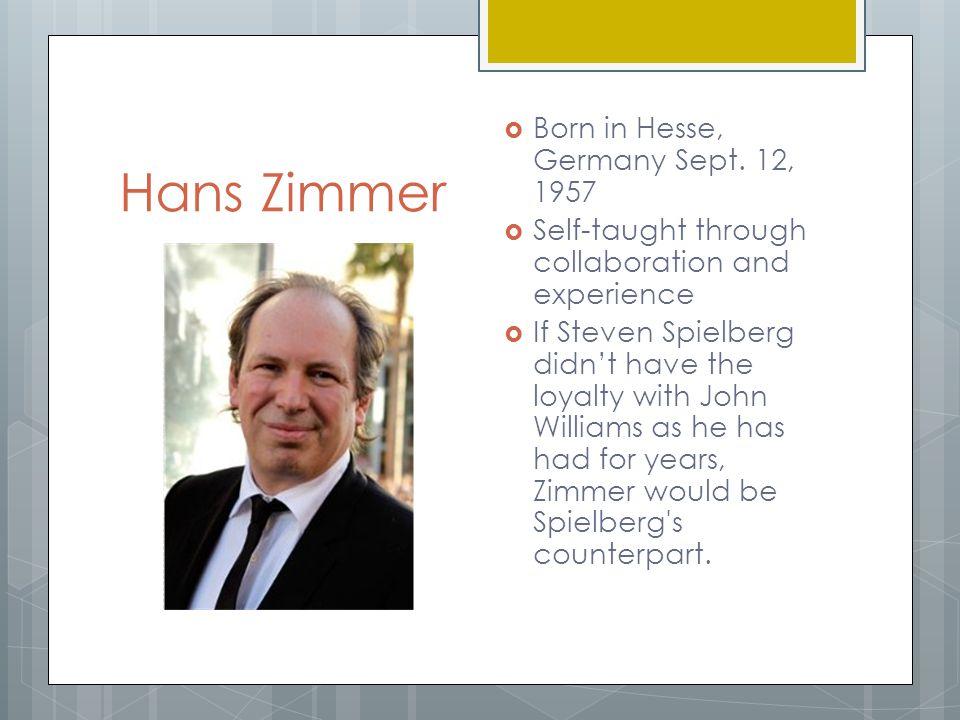Hans Zimmer  Born in Hesse, Germany Sept.
