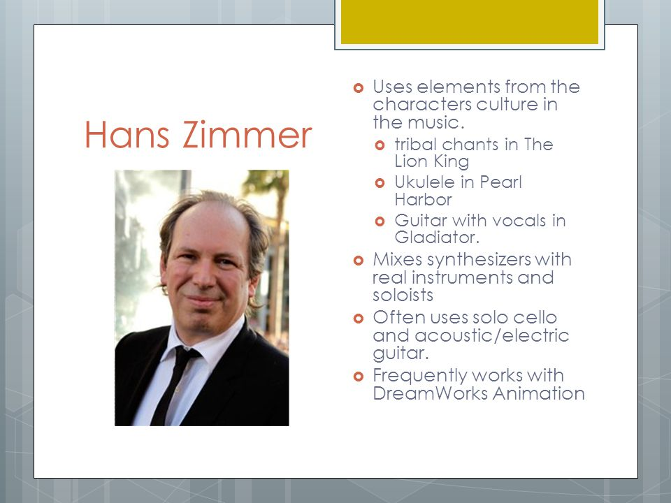 Hans Zimmer  Uses elements from the characters culture in the music.