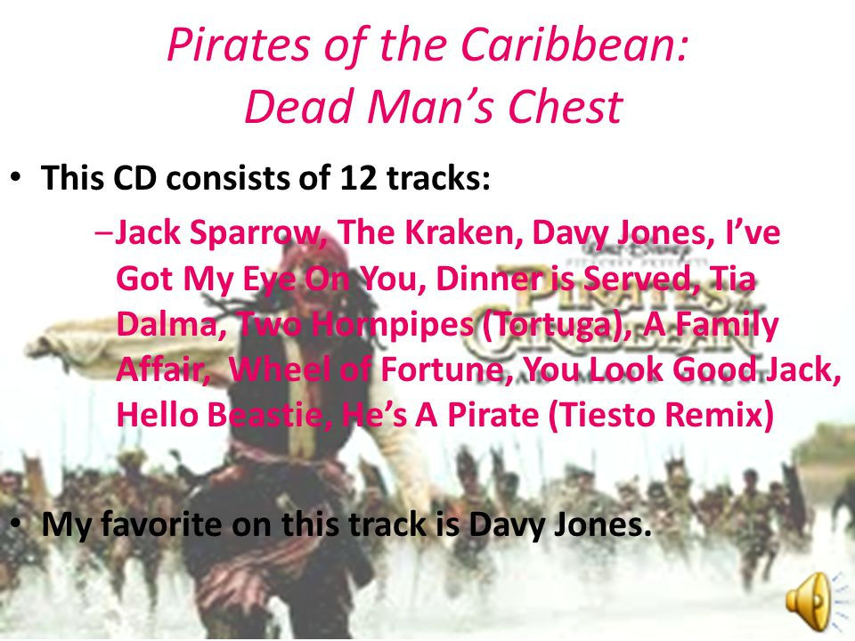 This CD consists of 12 tracks: ‒Jack Sparrow, The Kraken, Davy Jones, I've Got My Eye On You, Dinner is Served, Tia Dalma, Two Hornpipes (Tortuga), A