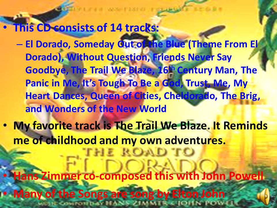 This CD consists of 14 tracks: – El Dorado, Someday Out of the Blue (Theme From El Dorado), Without Question, Friends Never Say Goodbye, The Trail We