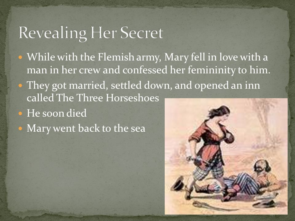 While with the Flemish army, Mary fell in love with a man in her crew and confessed her femininity to him.