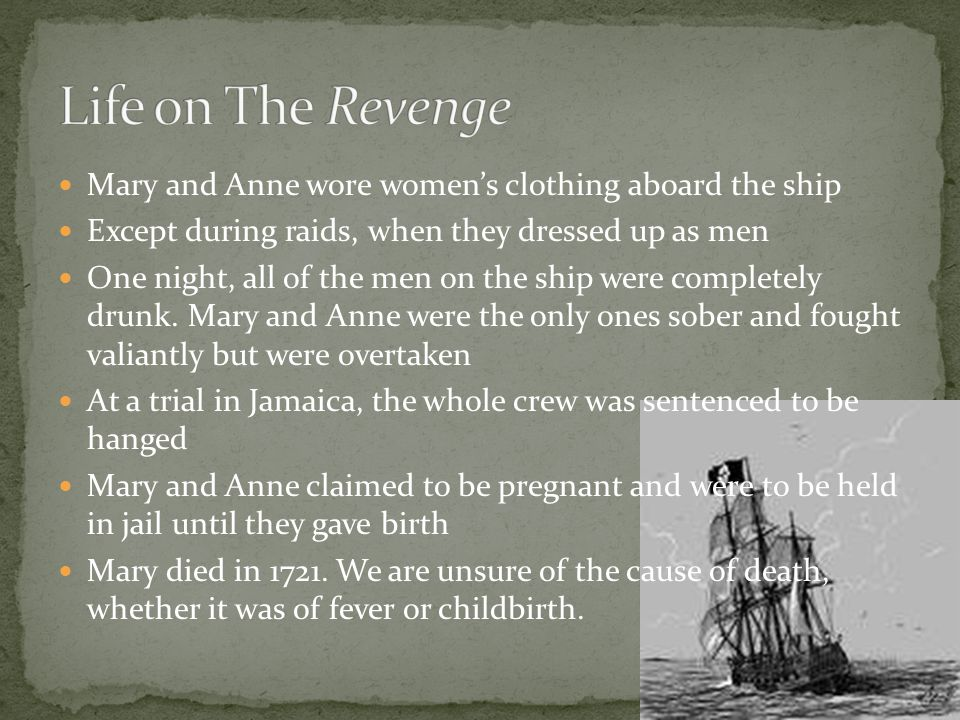 Mary and Anne wore women's clothing aboard the ship Except during raids, when they dressed up as men One night, all of the men on the ship were completely drunk.