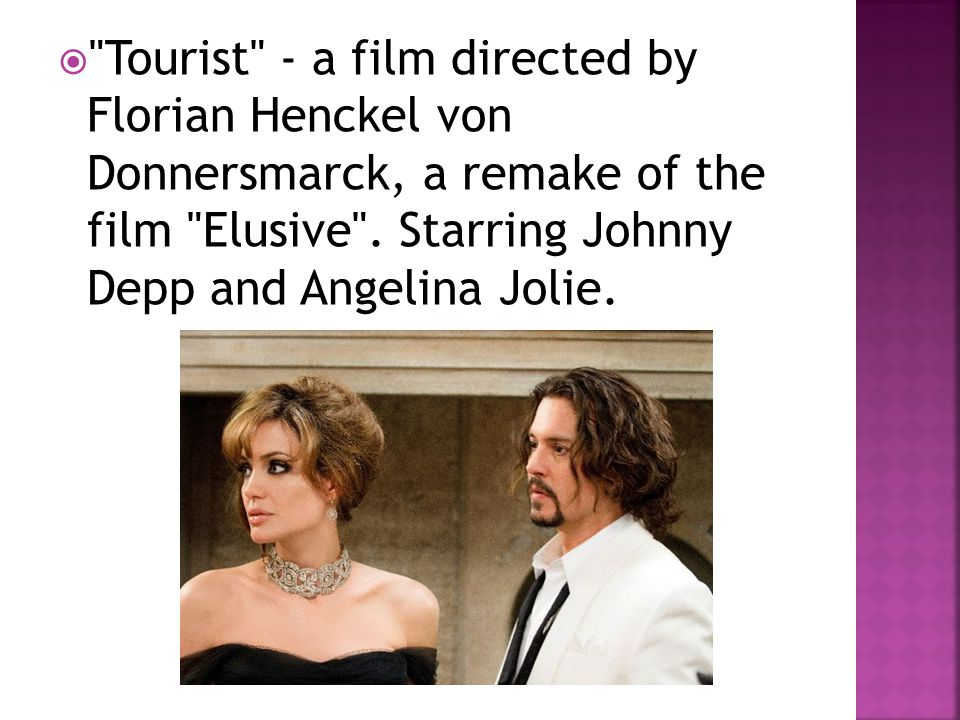  Tourist - a film directed by Florian Henckel von Donnersmarck, a remake of the film Elusive .