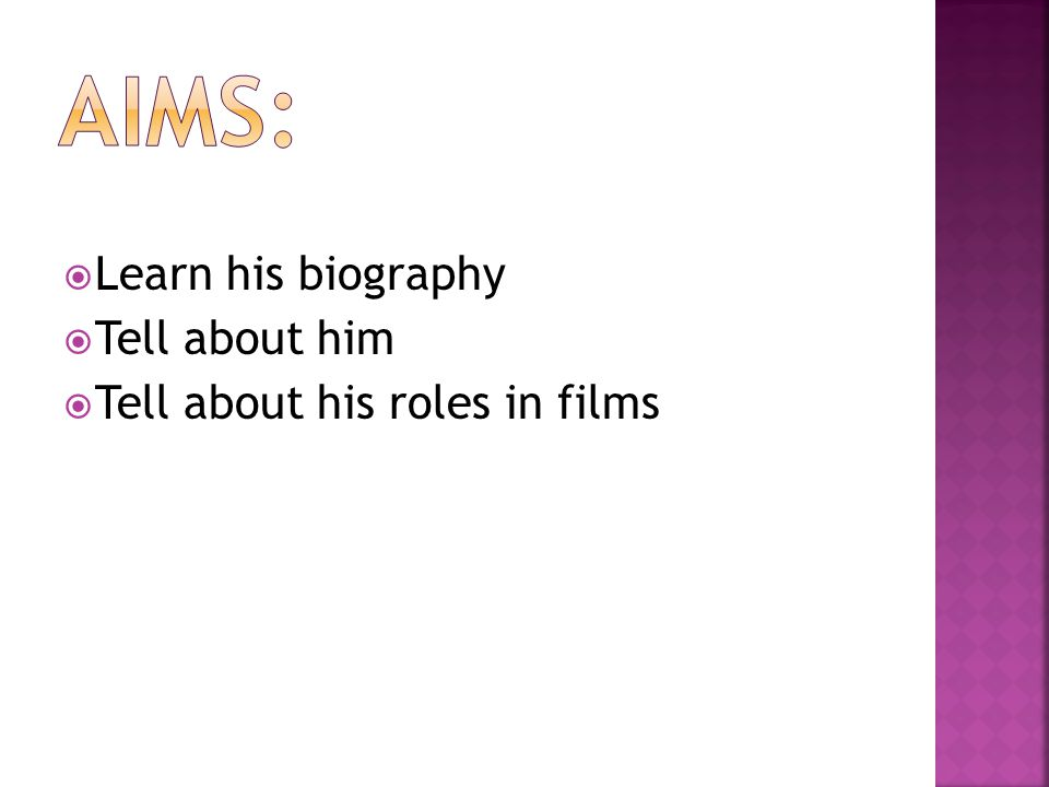  Learn his biography  Tell about him  Tell about his roles in films