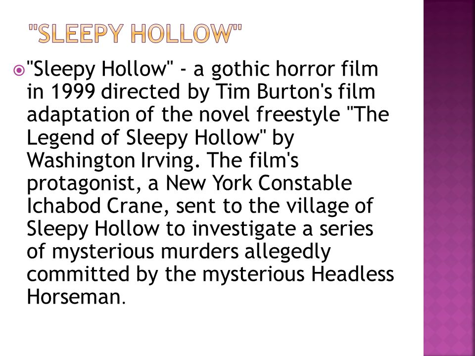 Sleepy Hollow - a gothic horror film in 1999 directed by Tim Burton s film adaptation of the novel freestyle The Legend of Sleepy Hollow by Washington Irving.