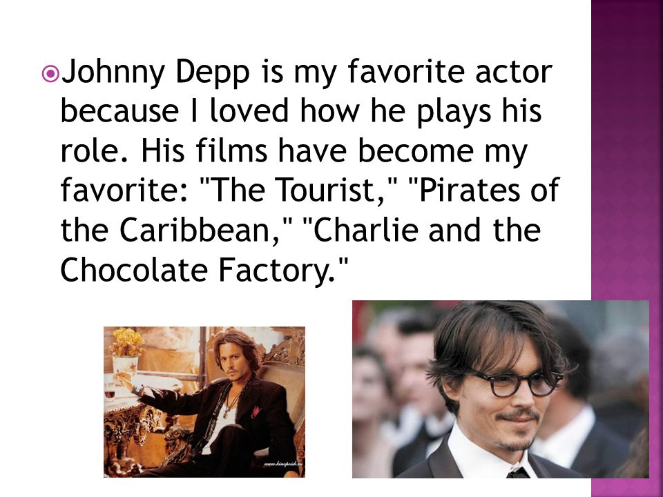  Johnny Depp is my favorite actor because I loved how he plays his role.