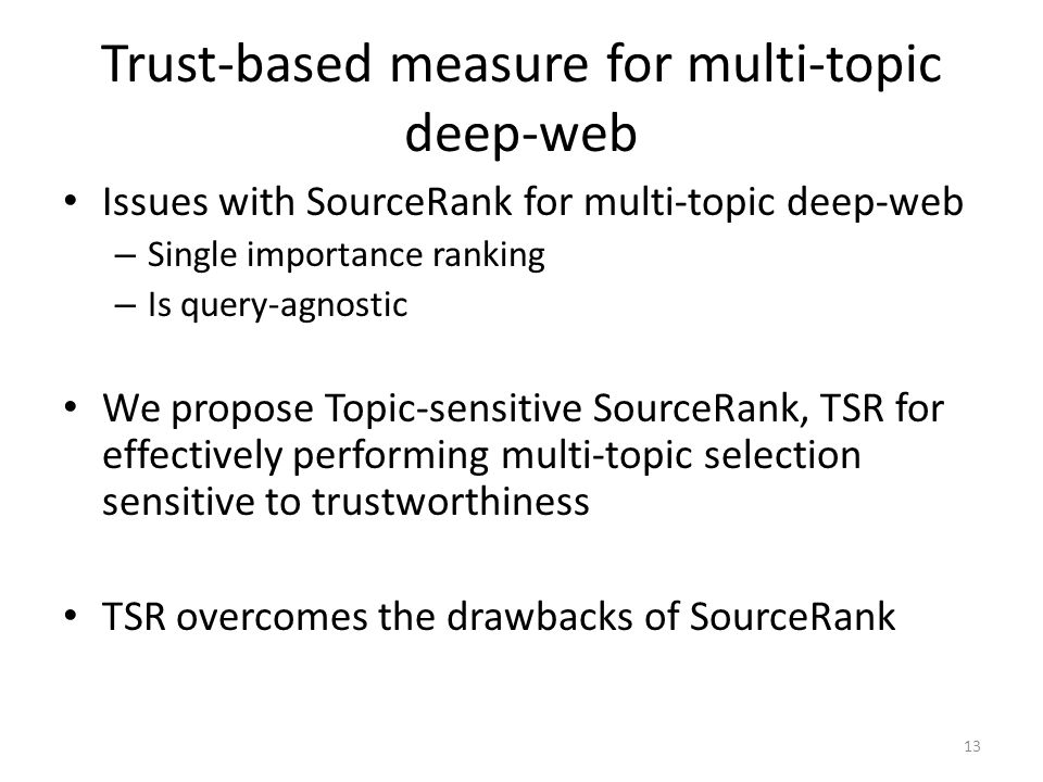 Trust-based measure for multi-topic deep-web Issues with SourceRank for multi-topic deep-web – Single importance ranking – Is query-agnostic We propos