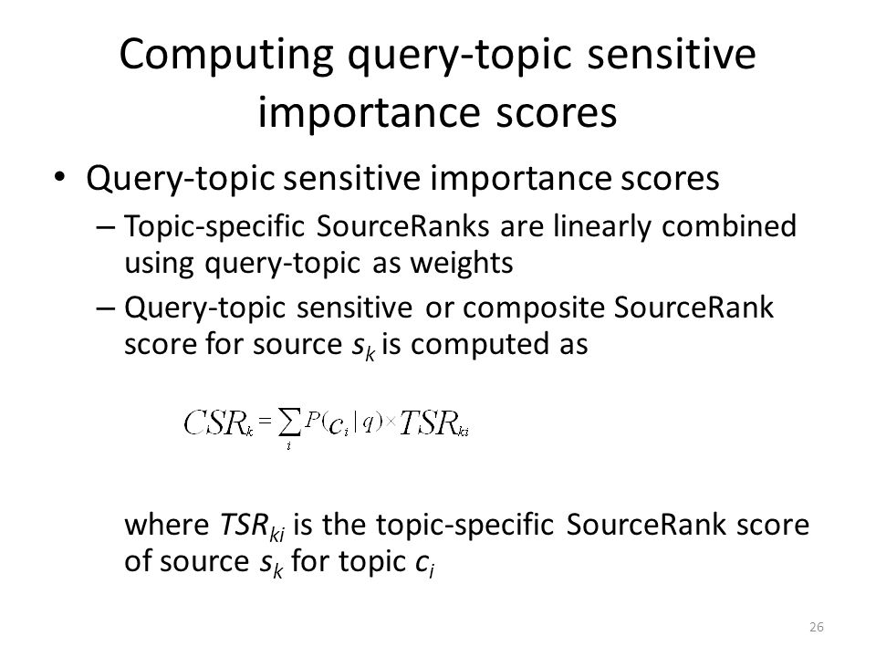 Computing query-topic sensitive importance scores Query-topic sensitive importance scores – Topic-specific SourceRanks are linearly combined using que