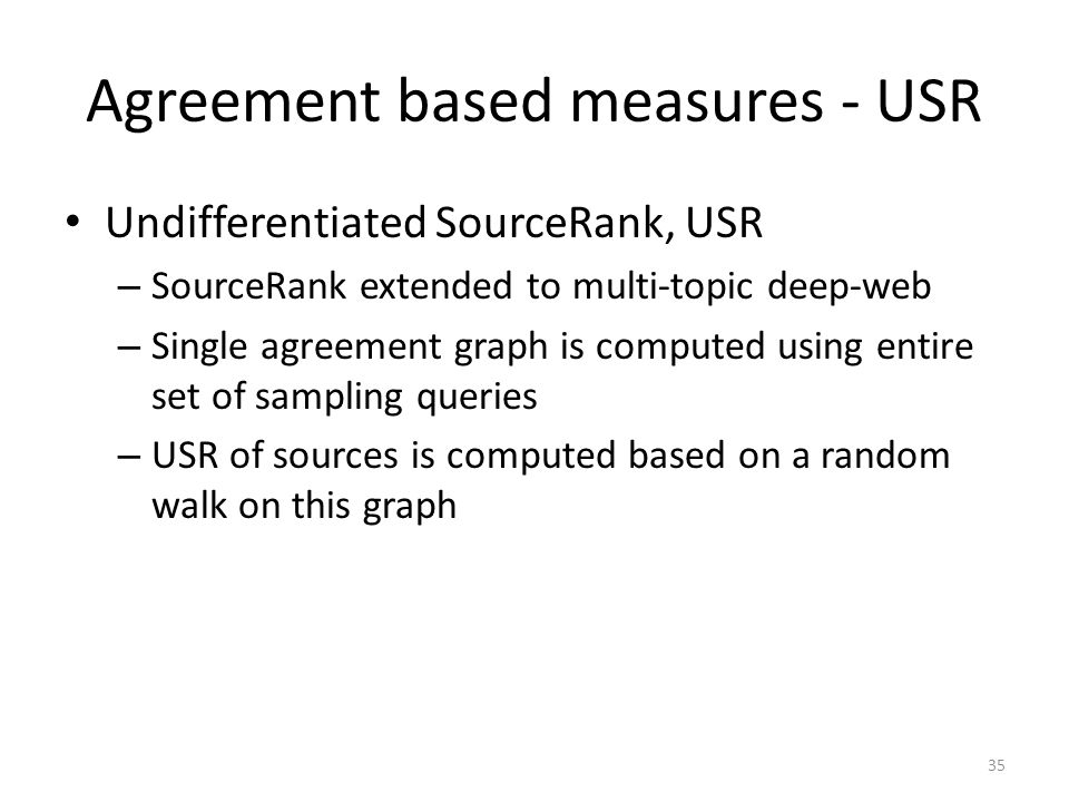 Agreement based measures - USR Undifferentiated SourceRank, USR – SourceRank extended to multi-topic deep-web – Single agreement graph is computed usi