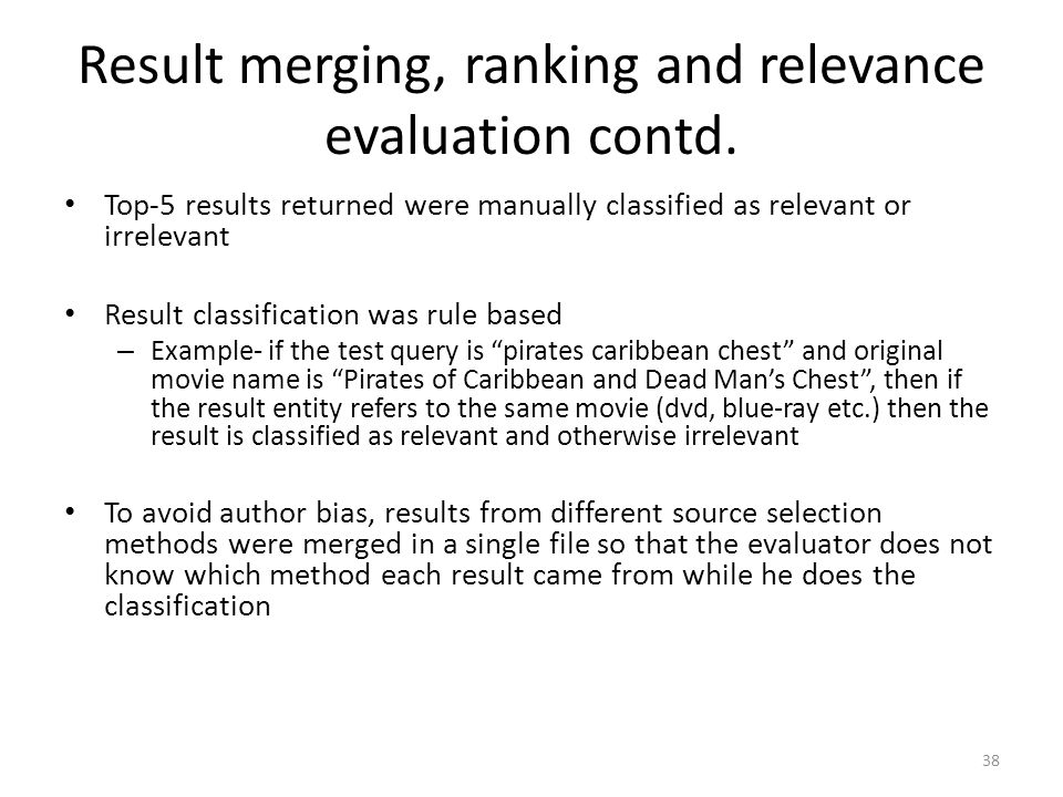 Result merging, ranking and relevance evaluation contd. Top-5 results returned were manually classified as relevant or irrelevant Result classificatio