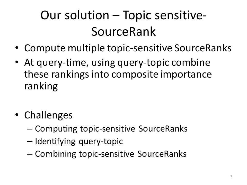 Our solution – Topic sensitive- SourceRank Compute multiple topic-sensitive SourceRanks At query-time, using query-topic combine these rankings into c