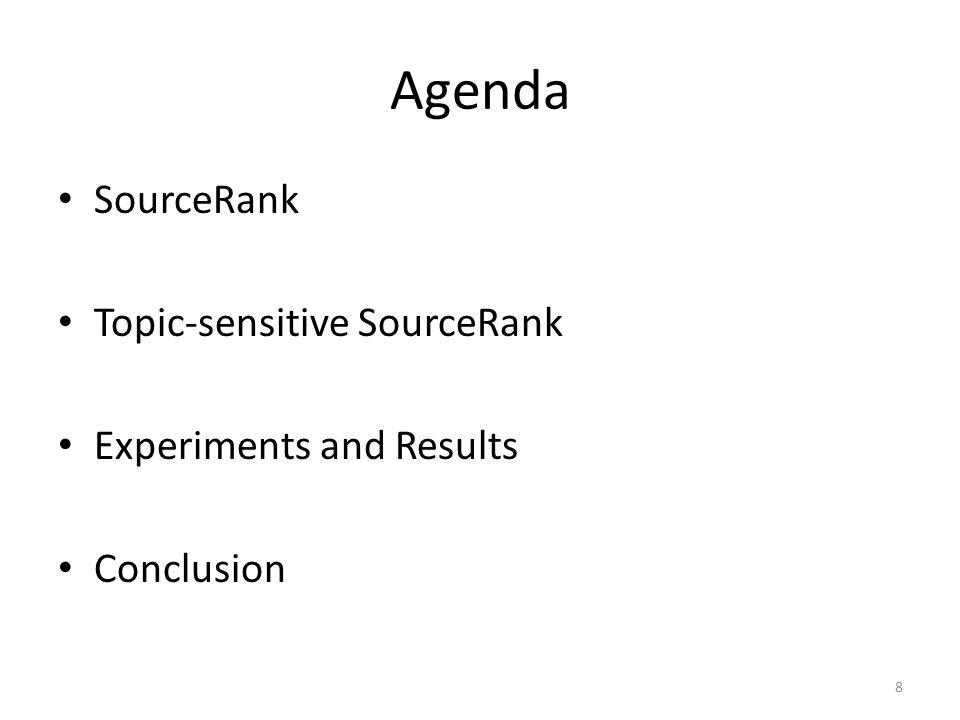 Agenda SourceRank Topic-sensitive SourceRank Experiments and Results Conclusion 8