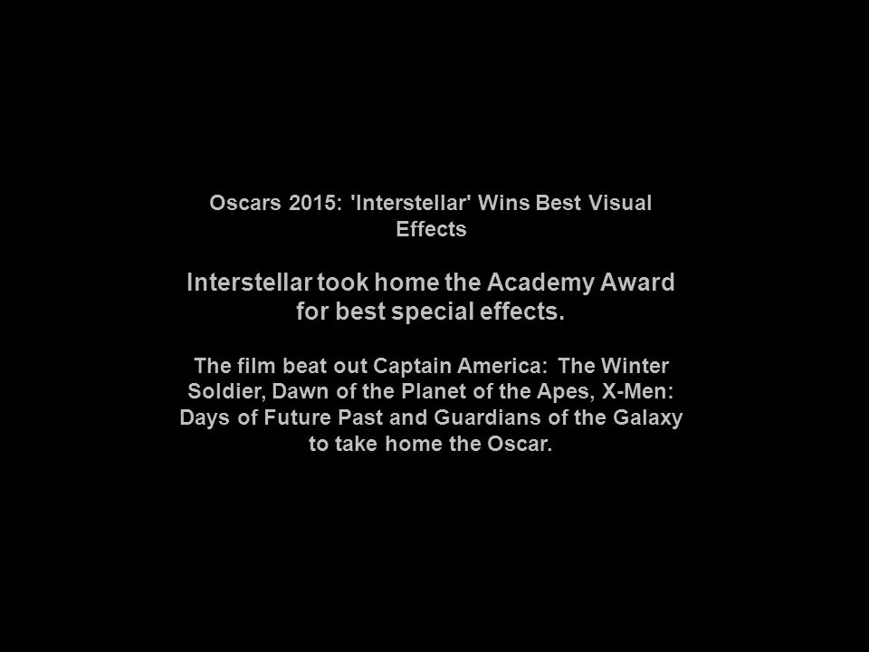 Oscars 2015: Interstellar Wins Best Visual Effects Interstellar took home the Academy Award for best special effects.