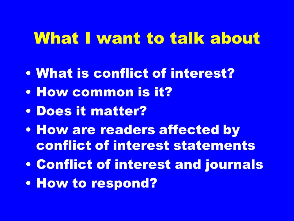 What I want to talk about What is conflict of interest.