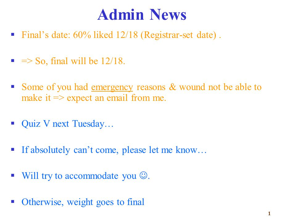 1 Admin News  Final's date: 60% liked 12/18 (Registrar-set date).