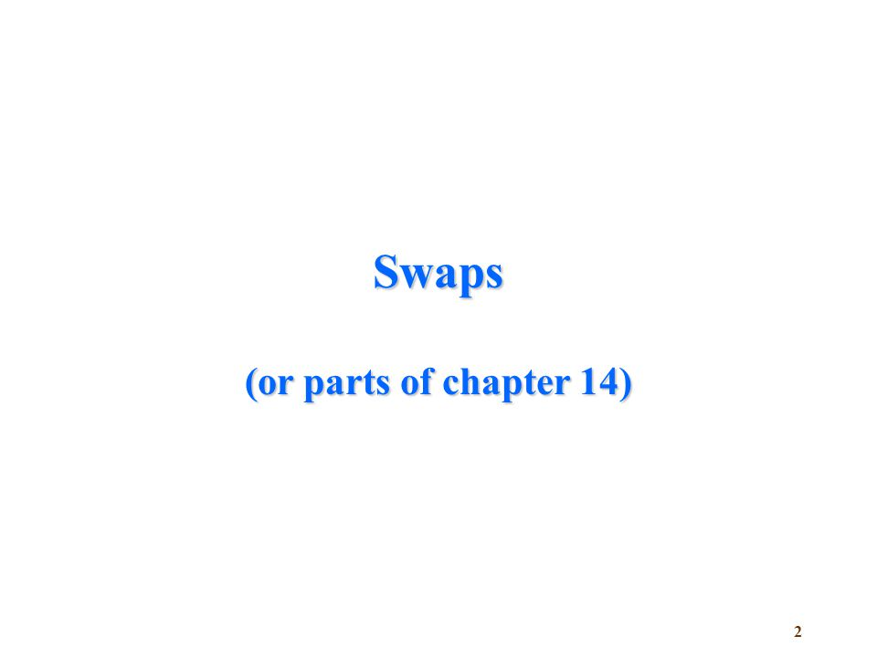2 Swaps (or parts of chapter 14)