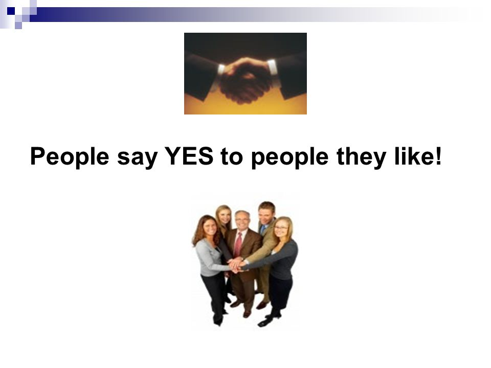 People say YES to people they like!