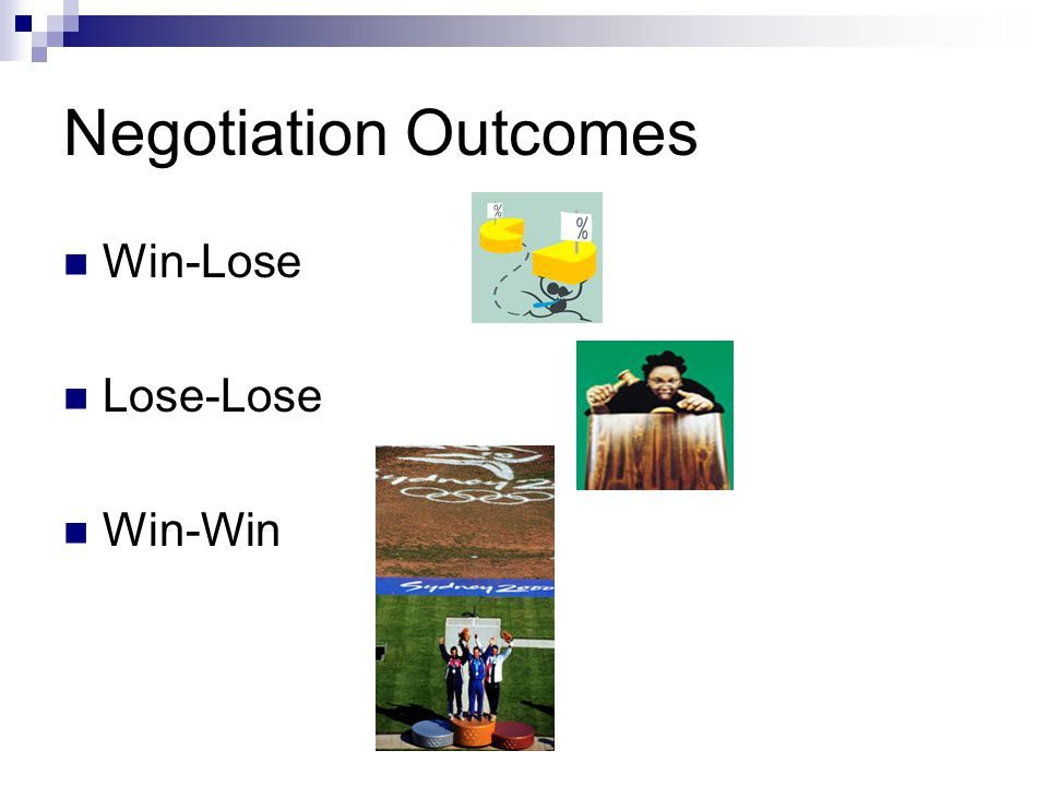 Negotiation Outcomes Win-Lose Lose-Lose Win-Win