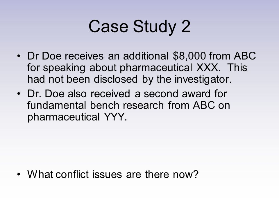 Case Study 2 Dr Doe receives an additional $8,000 from ABC for speaking about pharmaceutical XXX.