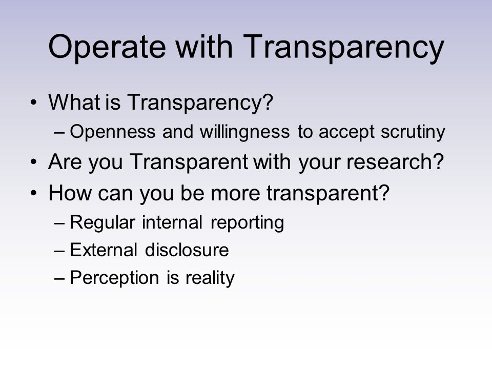 Operate with Transparency What is Transparency.