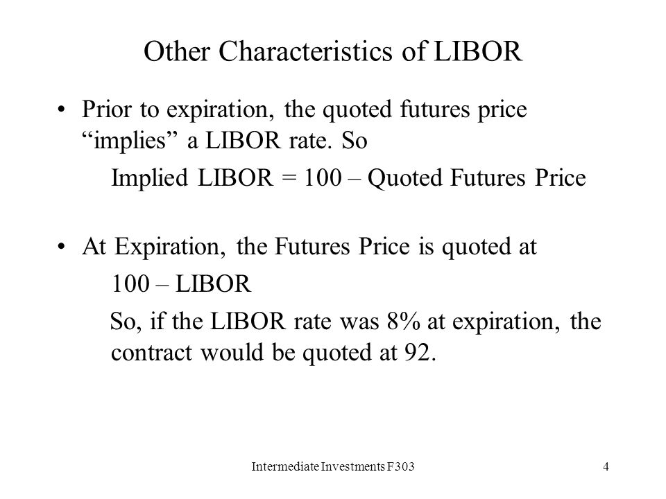Intermediate Investments F3034 Other Characteristics of LIBOR Prior to expiration, the quoted futures price implies a LIBOR rate.