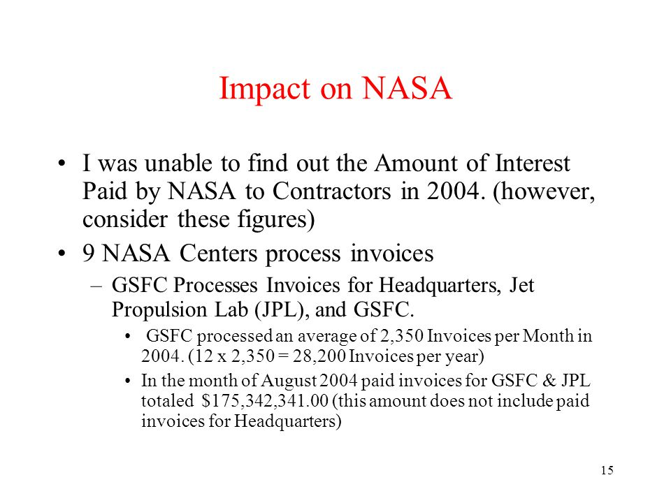 15 Impact on NASA I was unable to find out the Amount of Interest Paid by NASA to Contractors in 2004.