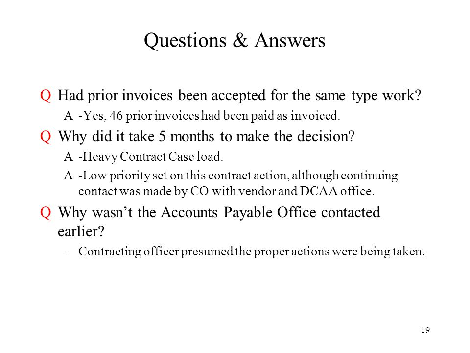 19 Questions & Answers QHad prior invoices been accepted for the same type work.