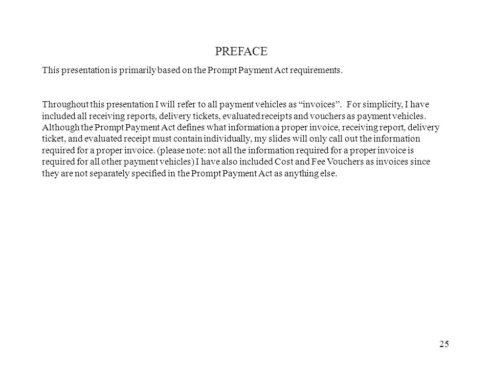 25 PREFACE This presentation is primarily based on the Prompt Payment Act requirements.