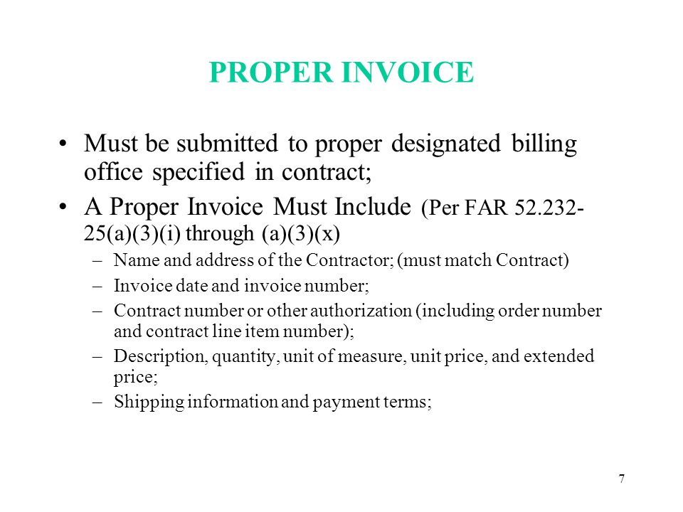 8 PROPER INVOICE (cont.) –Name and address of Contractor official to whom payment is to be sent; –Name, title, phone number, and mailing address of person to notify in the event of a defective invoice; –Taxpayer Identification Number (TIN).