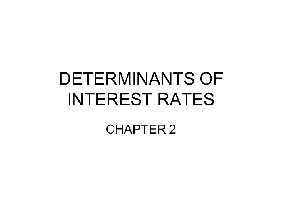 DETERMINANTS OF INTEREST RATES CHAPTER 2