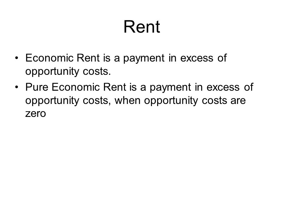 Rent Economic Rent is a payment in excess of opportunity costs. Pure Economic Rent is a payment in excess of opportunity costs, when opportunity costs