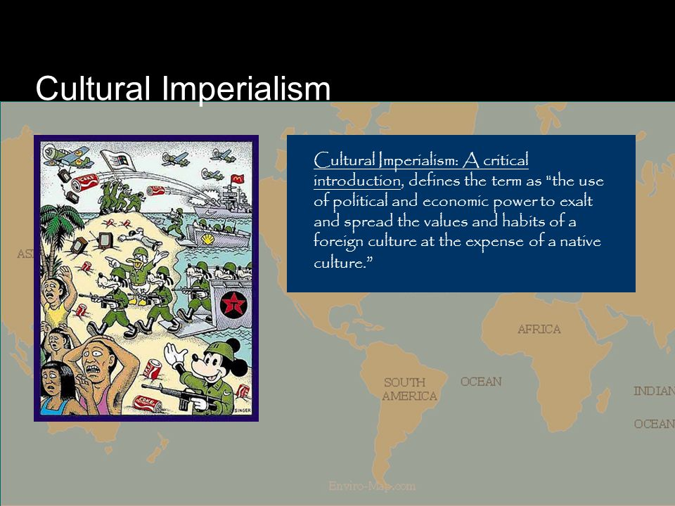 Cultural Imperialism Cultural Imperialism: A critical introduction, defines the term as the use of political and economic power to exalt and spread the values and habits of a foreign culture at the expense of a native culture.