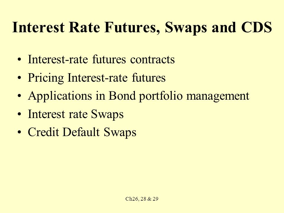 Ch26, 28 & 29 Cash-and-carry trade You decide to hold the hold the bond and take a short position in futures –Sell futures at P –Get accrued interest –Purchase bond by borrowing money