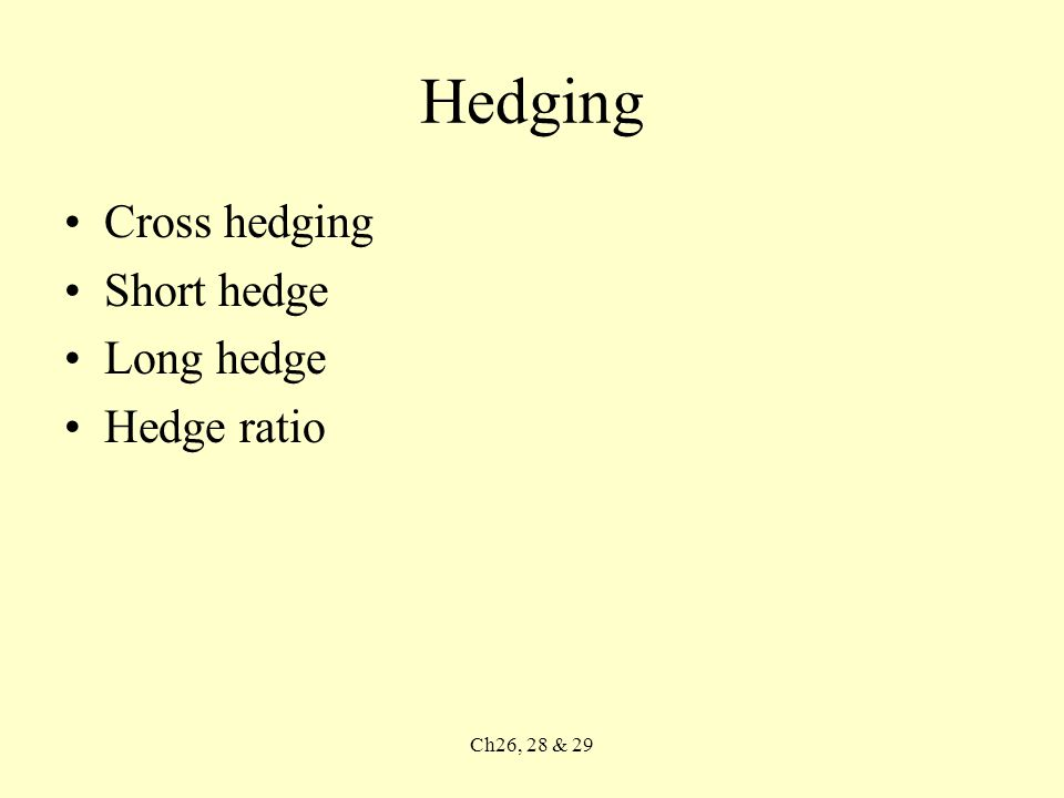 Ch26, 28 & 29 Hedging Cross hedging Short hedge Long hedge Hedge ratio