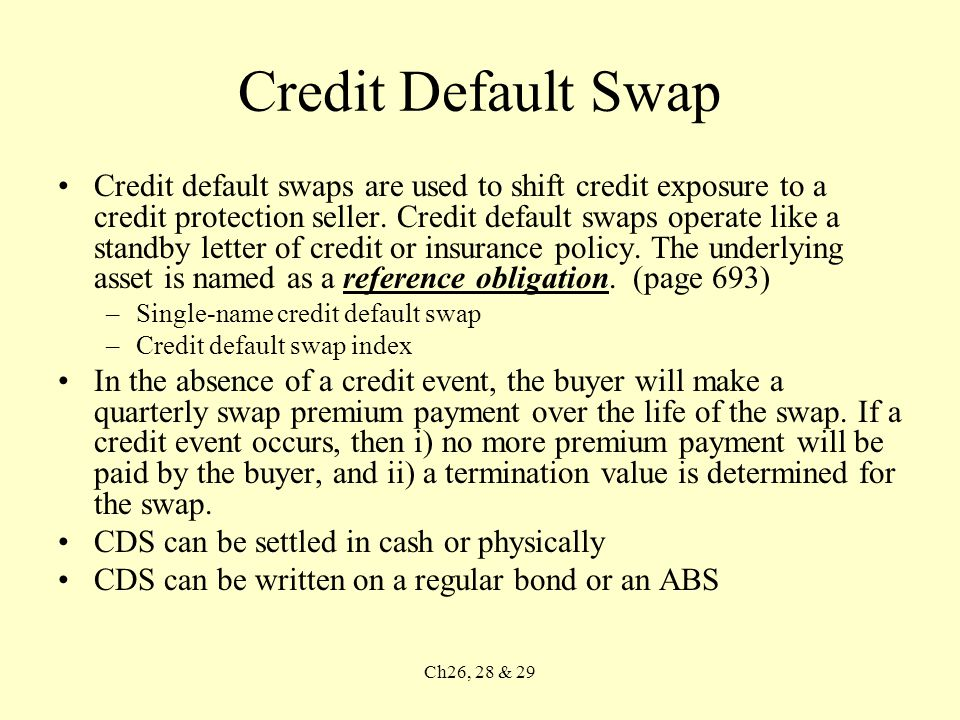Ch26, 28 & 29 Credit Default Swap Credit default swaps are used to shift credit exposure to a credit protection seller.