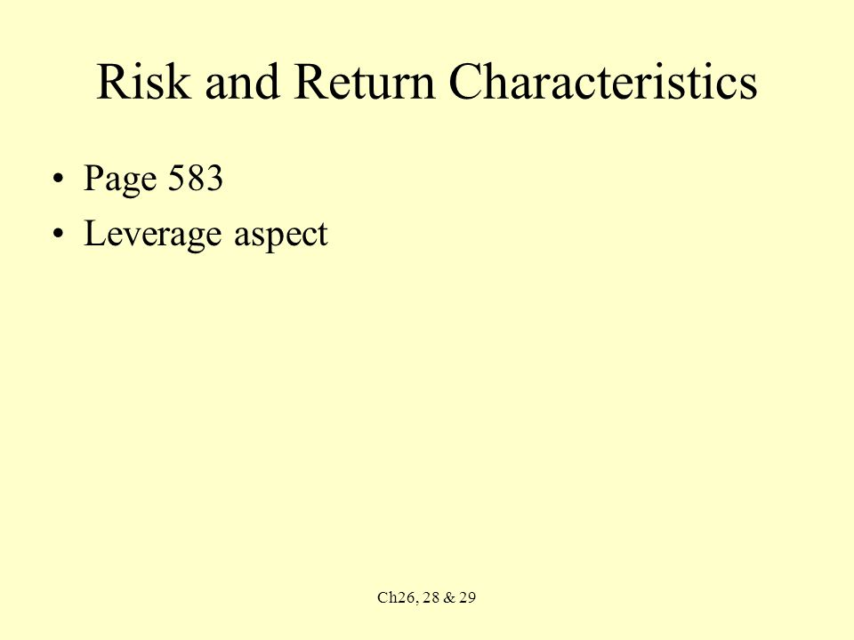 Ch26, 28 & 29 Risk and Return Characteristics Page 583 Leverage aspect