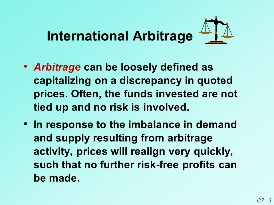 C7 - 3 International Arbitrage Arbitrage can be loosely defined as capitalizing on a discrepancy in quoted prices.