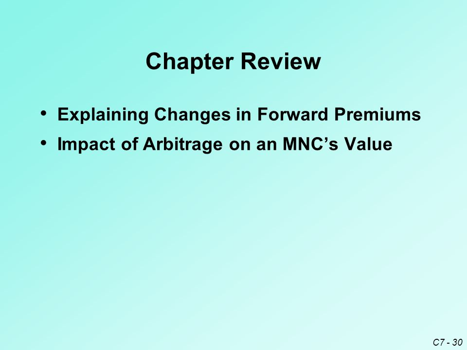 C7 - 30 Chapter Review Explaining Changes in Forward Premiums Impact of Arbitrage on an MNC's Value