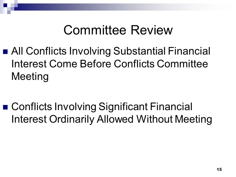 15 Committee Review All Conflicts Involving Substantial Financial Interest Come Before Conflicts Committee Meeting Conflicts Involving Significant Fin