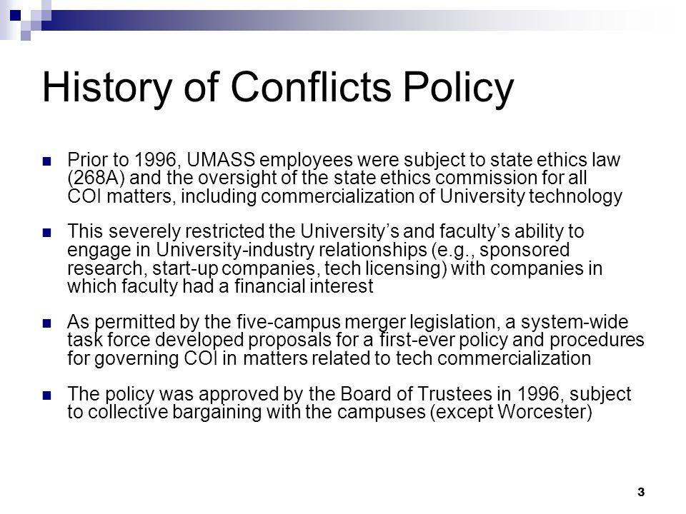 3 History of Conflicts Policy Prior to 1996, UMASS employees were subject to state ethics law (268A) and the oversight of the state ethics commission