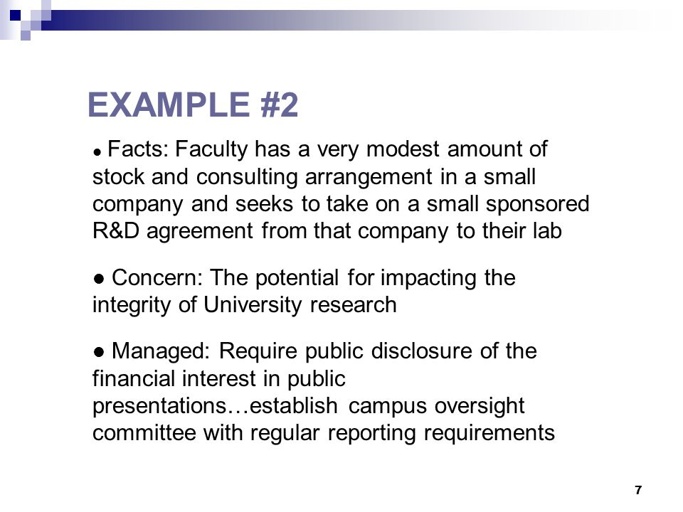 7 Facts: Faculty has a very modest amount of stock and consulting arrangement in a small company and seeks to take on a small sponsored R&D agreement