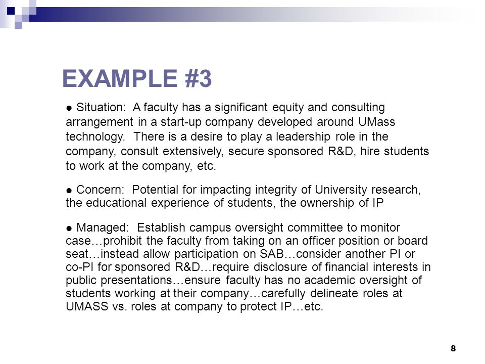 8 Situation: A faculty has a significant equity and consulting arrangement in a start-up company developed around UMass technology.