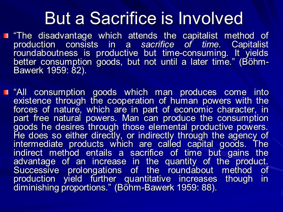 But a Sacrifice is Involved The disadvantage which attends the capitalist method of production consists in a sacrifice of time.