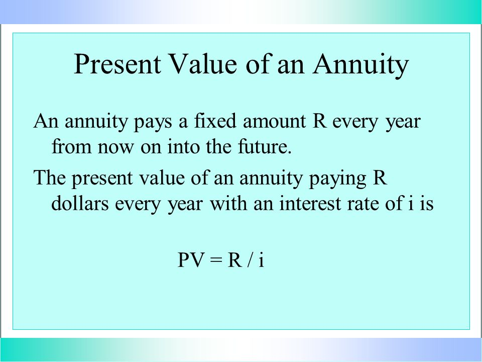 Present Value of an Annuity An annuity pays a fixed amount R every year from now on into the future.