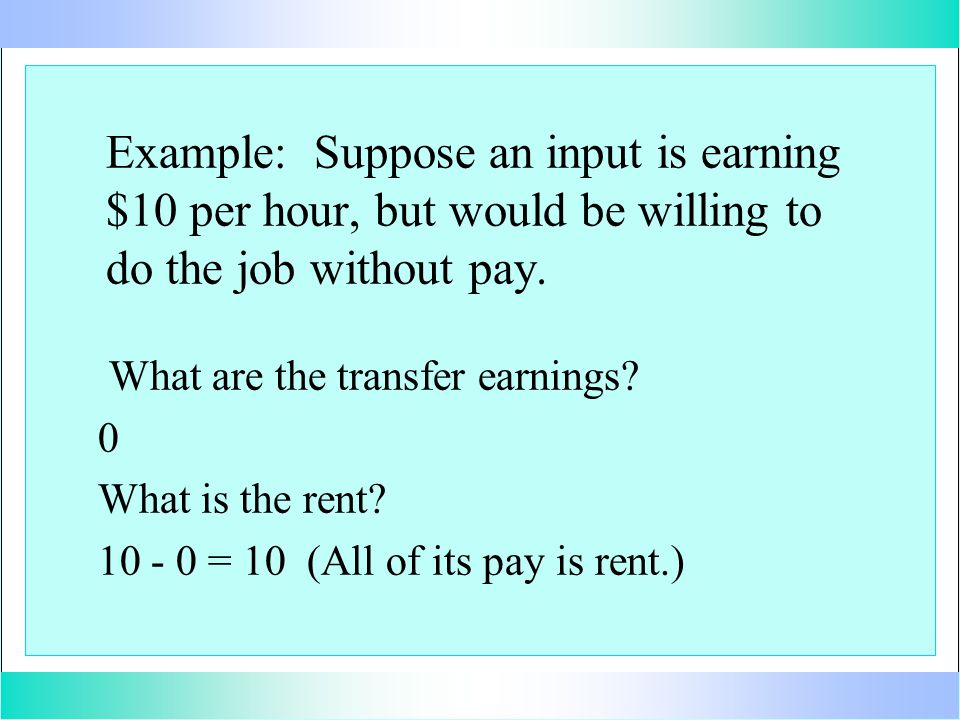 Example: Suppose an input is earning $10 per hour, but would be willing to do the job without pay.