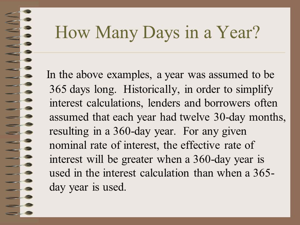 How Many Days in a Year. In the above examples, a year was assumed to be 365 days long.